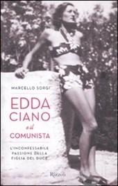 """""""Una rondine ferita dalle ali infrante"""". Edda Ciano e il comunista. L'inconfessabile passione della figlia del duce."""